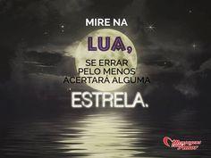 Mire na Lua! Se errar, pelo menos acertará alguma estrela! #lua #estrela #inspiracao