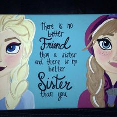 This is on a size canvas. Perfect for a Frozen themed bedroom :). Love My Sister, Best Sister, My Best Friend, To My Daughter, Best Friends, Daughters, Frozen Sisters, Frozen Sister Quotes, Older Sister Quotes