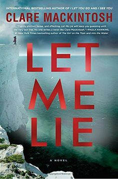 Her newest addition to the crime and mystery drama offers a suspenseful read that leaves you hanging until the very end. Let Me Lie by Clare Mackintosh book review