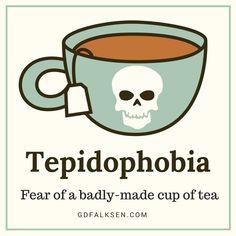"""Tepidophobia"""" yani kötü demlenmiş/hazırlanmış çay içme korkusu. Çayın fobisi olursa böyle olur işte. Hem söylemesi de çok havalı değil mi?   Ben de """"Tepidophobia"""" var şekerim, her yerde çay içemiyorum."""