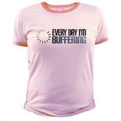 Every Day I'm Buffering