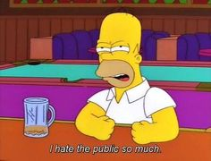 I hate the public so much - The Simpsons - Homer Simpson Simpsons Quotes, Cartoon Quotes, The Simpsons, Simpsons Funny, Bad Girls Club, Futurama, Reaction Pictures, Funny Pictures, Movies