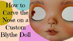How to Carve the Nose on a Custom Blythe Doll