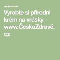 Vyrobte si přírodní krém na vrásky - www.ČeskoZdravě.cz