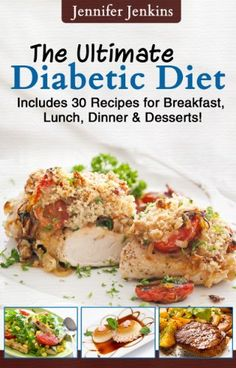 The Ultimate Diabetic Diet - Includes 30 Recipes for Breakfast, Lunch, Dinner & Desserts!