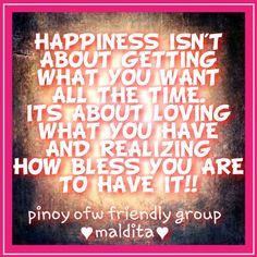 Happiness Get What You Want, Me Quotes, Blessed, Happiness, Love, Happy, Bonheur, Ego Quotes, Amor