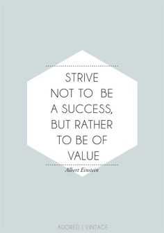 strive not to be a success but rather to be of value- albert einstein