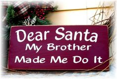 Dear Santa My Brother Made Me Do It  primitive sign... Def need this!!