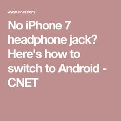No iPhone 7 headphone jack? Here's how to switch to Android - CNET