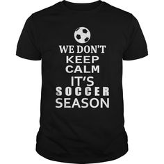 Shop Soccer-We Don't keep calm- Shirt, Hoodie Gift T-Shirt custom made just for you. Available on many styles, sizes, and colors. Designed by Barbaraler Soccer Memes, Soccer Quotes, Soccer Outfits, Sport Outfits, Cool Shirts, Funny Shirts, Soccer Bedroom, Keep Calm Shirts, Soccer Hoodies