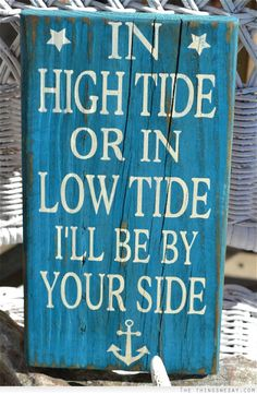In high tide or in low tide I'll be by your side
