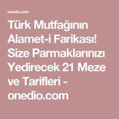 Türk Mutfağının Alamet-i Farikası! Size Parmaklarınızı Yedirecek 21 Meze ve Tarifleri - onedio.com