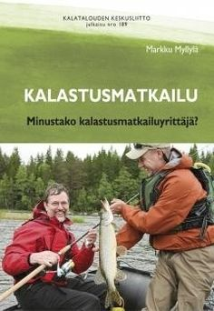 Kalastusmatkailu :  minustako kalastusmatkailuyrittäjä? /  Markku Myllylä.