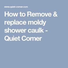 How to Remove & replace moldy shower caulk - Quiet Corner