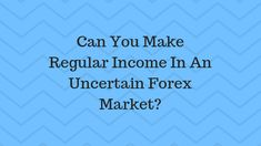 "A lot of people want to make a ""regular"" income by trading the Forex market. The problem is, the Forex market can be uncertain. So, I want to explore if it is really possible to make a consistent income trading Forex."
