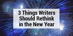 Here are three things writers should rethink in the New Year to find even more writing success as freelance writers, indie authors, or bloggers.