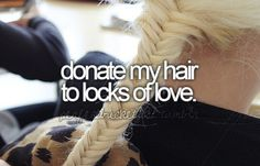 Donate my hair to locks of love= Check!