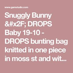 "Snuggly Bunny / DROPS Baby 19-10 - DROPS bunting bag knitted in one piece in moss st and with textured pattern and cables in ""Merino Extra Fine"". - Free pattern by DROPS Design"