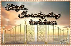 Tonight... I'm sending all my love to heaven