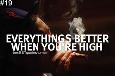 Everything's better when you're high.