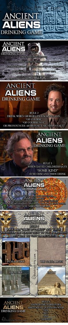 The Ancient Aliens Drinking Game! via BobbleKitty.com Click for printable text version  #AncientAliens #DrinkingGame  (Giorgio Tsoukalos, David Childress, Puma Punku, The Nazca Lines, Tiwanaku, Egypt)
