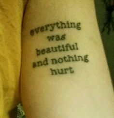 Everything Was Beautiful And Nothing Hurt Tattoo