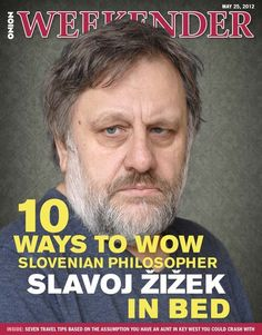 Give him the succ | 10 Ways To Wow Slovenian Philosopher Slavoj Žižek In Bed | The Onion - America's Finest News Source