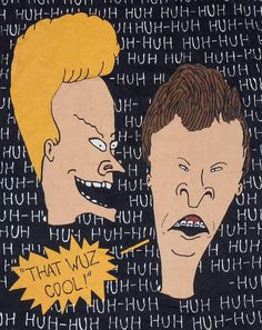 A personal favourite from my Etsy shop https://www.etsy.com/listing/517985442/beavis-and-butt-head-that-wuz-cool-rare