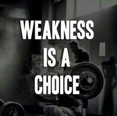 Weakness Is A Choice quotes quote fitness exercise fitness quotes workout quotes exercise quotes