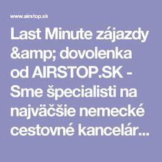 Last Minute zájazdy & dovolenka od AIRSTOP.SK - Sme špecialisti na najväčšie nemecké cestovné kancelárie.