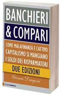 Banchieri & compari di Gianni Dragoni (Chiarelettere, 2012). Clicca sull'immagine per vedere e sentire l'autore parlare del suo libro.