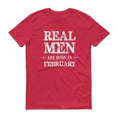 Men's Real Men are born in February t-shirt
