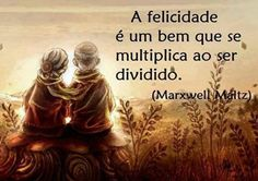 A Felicidade é um bem que se multiplica ao ser dividido...  Visita -->> http://blog.carvalhohelder.com/