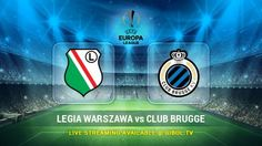 Legia Warszawa vs Club Brugge (22 Oct 2015) Live Stream Links - Mobile streaming available