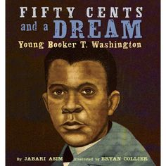 CBC Diversity Book Spotlight: 'Fifty Cents and a Dream: Young Booker T. Washington' written by Jabari Asim & illustrated by Bryan Collier.