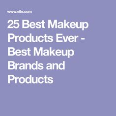 25 Best Makeup Products Ever - Best Makeup Brands and Products