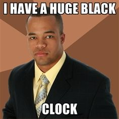 clock...get your mind outta the gutter