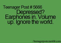 This is one of the best teenager posts. Music really helps to calm me when I feel depressed. listen to your favorite song. Teenager Quotes, Teen Quotes, Funny Quotes, Life Quotes, Teen Posts, Teenager Posts, Alternative Energie, Teen Life, Lol So True