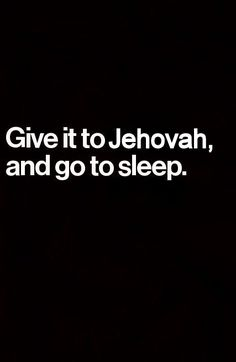 """""""Throw your burden on Jehovah, And he will sustain you. Never will he allow the righteous one to fall."""" (Psalm 55:22)"""