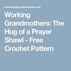 Working Grandmothers: The Hug of a Prayer Shawl - Free Crochet Pattern