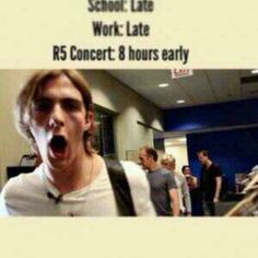 Yup! That's totally me.But O never was to an R5 concert.I think fate hates me because I live on the East part of Europe.Why?? :((