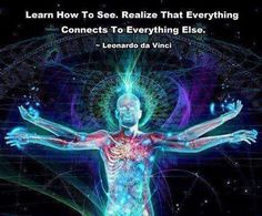 Learn how to see. Realize that everything connects to everything else. ~ Leonardo da Vinci #consciousness #theeye