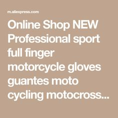 Online Shop NEW Professional sport full finger motorcycle gloves guantes moto cycling motocross gloves guantes ciclismo racing | Aliexpress Mobile