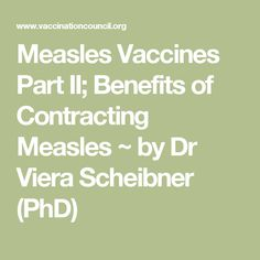 Measles Vaccines Part II; Benefits of Contracting Measles ~ by Dr Viera Scheibner (PhD)
