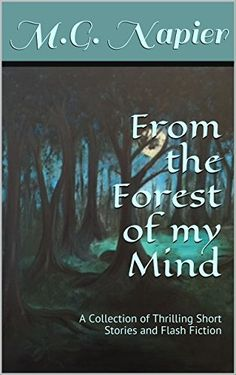 From the Forest of my Mind: A Collection of Thrilling Short Stories and Flash Fiction by M.G. Napier