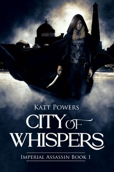 City of Whispers (Imperial Assassin Series Book 1) by Katt Powers Reading City, Warrior Outfit, Page Turner, Assassin, Book 1, Whisper, The Incredibles, Tours, Fantasy