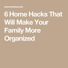 6 Home Hacks That Will Make Your Family More Organized