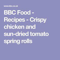 BBC Food - Recipes - Crispy chicken and sun-dried tomato spring rolls