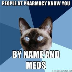 PEOPLE AT THE PHARMACY KNOW YOU BY NAME AND MEDS