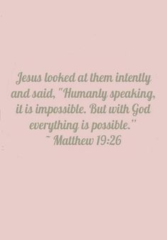 Matthew 19:26 - Jesus makes it pretty clear here, with man it is impossible, but with him ALL things are possible. Pride handicaps many of us as we try to overcome our battles on our own.